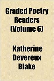 Graded Poetry Readers (Volume 6) - Katherine Devereux Blake