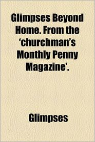 Glimpses Beyond Home. from the 'Churchman's Monthly Penny Magazine' - Glimpses
