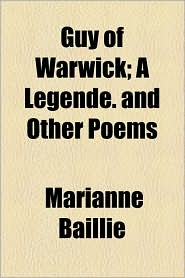 Guy of Warwick; A Legende. and Other Poems - Marianne Baillie