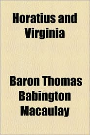Horatius and Virginia - Baron Thomas Babington Macaulay