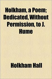 Holkham, a Poem; Dedicated, Without Permission, to J. Hume - Holkham Hall