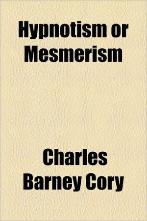 Hypnotism or Mesmerism - Charles Barney Cory