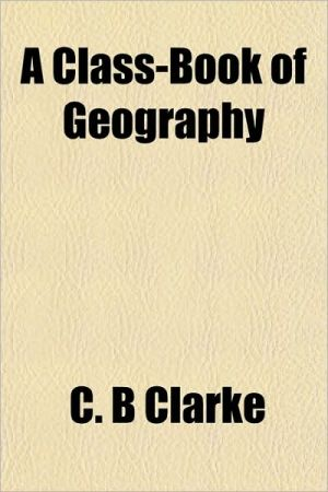 A Class-Book of Geography - C. B Clarke