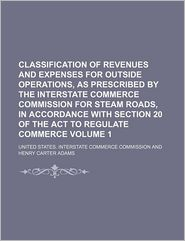 Classification of Revenues and Expenses for Outside Operations, as Prescribed by the Interstate Commerce Commission for Steam Roads, in