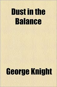 Dust In The Balance - George Knight