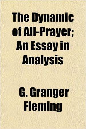 The Dynamic of All-Prayer; An Essay in Analysis - G. Granger Fleming