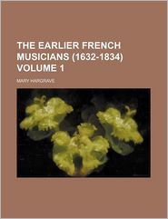 The Earlier French Musicians (1632-1834) Volume 1 - Mary Hargrave