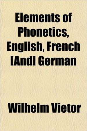 Elements of Phonetics, English, French [And] German