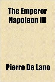 The Emperor Napoleon Iii - Pierre De Lano