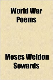 World War Poems - Moses Weldon Sowards