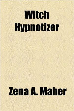 Witch Hypnotizer - Zena A. Maher