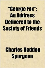 George Fox; An Address Delivered To The Society Of Friends - Charles Haddon Spurgeon