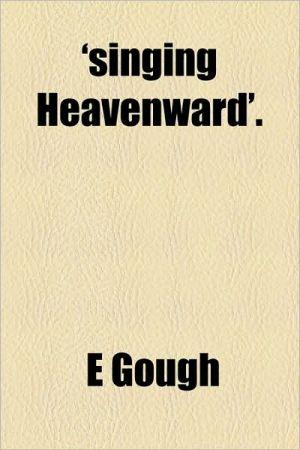 'Singing Heavenward'. - E. Gough