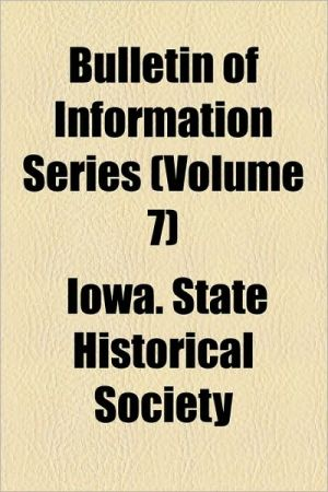 Bulletin Of Information Series (Volume 7) - Iowa. State Historical Society