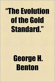 The Evolution of the Gold Standard. - George H. Benton