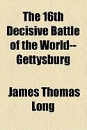 The 16th Decisive Battle of the World--Gettysburg
