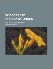 Toegepaste Spreekwoorden; Een Boek Voor Het Volk - Montana State Employment Section, Prosper Bogaert