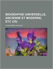 Biographie Universelle, Ancienne Et Moderne, Etc (35 ) - Montana Centennial Statehood Commission, Louis Gabriel Michaud