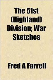 The 51st (Highland) Division; War Sketches - Fred A Farrell