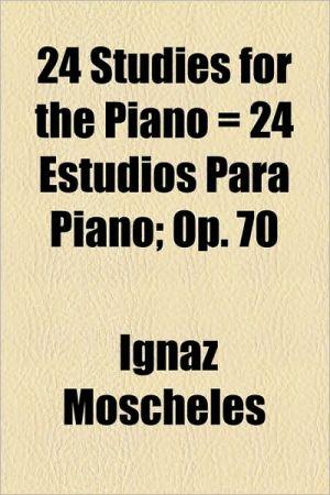 24 Studies For The Piano = 24 Estudios Para Piano; Op. 70
