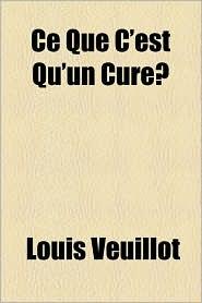 Ce Que C'Est Qu'un Cure - Louis Veuillot