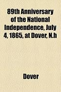 89th Anniversary of the National Independence, July 4, 1865, at Dover, N.H