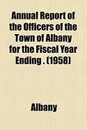 Annual Report of the Officers of the Town of Albany for the Fiscal Year Ending . (1958)