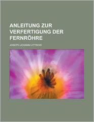 Anleitung Zur Verfertigung Der Fernrohre - Albany, Joseph Johann Littrow