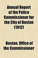 Annual Report of the Police Commissioner for the City of Boston (1912)