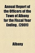 Annual Report of the Officers of the Town of Albany for the Fiscal Year Ending . (2001)