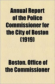 Annual Report Of The Police Commissioner For The City Of Boston (1919) - Boston. Office Of The Commissioner