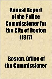 Annual Report Of The Police Commissioner For The City Of Boston (1917) - Boston. Office Of The Commissioner
