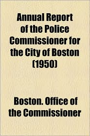 Annual Report of the Police Commissioner for the City of Boston (1950) - Boston Office of the Commissioner
