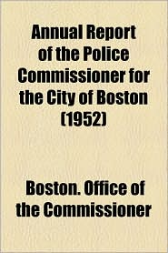 Annual Report Of The Police Commissioner For The City Of Boston (1952) - Boston. Office Of The Commissioner
