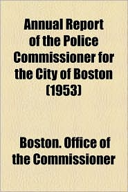 Annual Report Of The Police Commissioner For The City Of Boston (1953) - Boston. Office Of The Commissioner