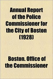 Annual Report Of The Police Commissioner For The City Of Boston (1928) - Boston. Office Of The Commissioner