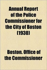 Annual Report Of The Police Commissioner For The City Of Boston (1930) - Boston. Office Of The Commissioner