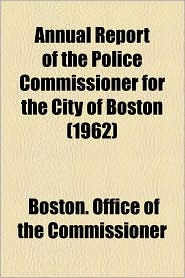 Annual Report of the Police Commissioner for the City of Boston (1962) - Boston Office of the Commissioner