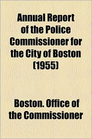 Annual Report Of The Police Commissioner For The City Of Boston (1955) - Boston. Office Of The Commissioner