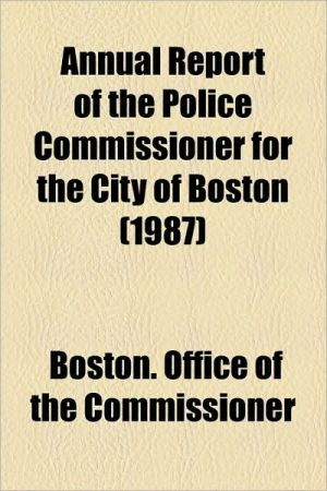 Annual Report of the Police Commissioner for the City of Boston (1987) - Boston Office of the Commissioner