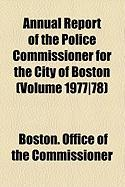 Annual Report of the Police Commissioner for the City of Boston (Volume 1977]78)