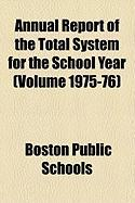 Annual Report of the Total System for the School Year (Volume 1975-76)