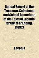 Annual Report of the Treasurer, Selectmen and School Committee of the Town of Laconia, for the Year Ending . (1892)