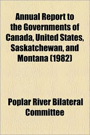Annual Report To The Governments Of Canada, United States, Saskatchewan, And Montana (1982) - Poplar River Bilateral Committee