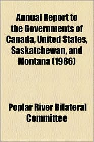 Annual Report To The Governments Of Canada, United States, Saskatchewan, And Montana (1986) - Poplar River Bilateral Committee