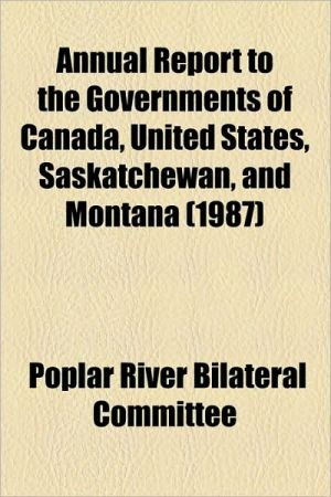 Annual Report To The Governments Of Canada, United States, Saskatchewan, And Montana (1987) - Poplar River Bilateral Committee