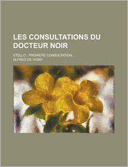 Les Consultations Du Docteur Noir; Stello; Premiere Consultation. - Flavius Arrianus, Alfred De Vigny