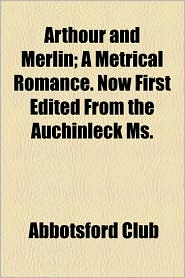 Arthour And Merlin; A Metrical Romance. Now First Edited From The Auchinleck Ms. - Abbotsford Club