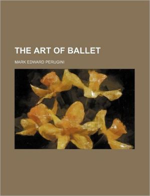 The art of ballet - Mark Edward Perugini