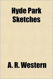 Hyde Park Sketches - A. R. Western
